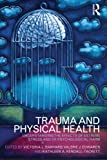 Trauma and Physical Health : Understanding the Effects of Extreme Stress and of Psychological Harm, , 0415480795