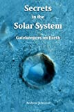 Secrets in the Solar System: Gatekeepers on Earth