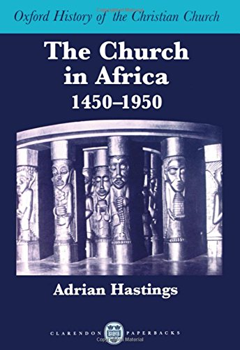 The Church in Africa, 1450-1950 (Oxford History of the Christian Church) by Adrian Hastings