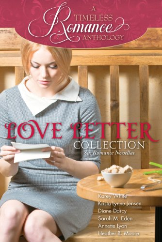 Love Letter Collection (A Timeless Romance Anthology Book 6) by [White, Karey, Jensen, Krista Lynne, Darcy, Diane, Eden, Sarah M., Lyon, Annette, Moore, Heather B.]