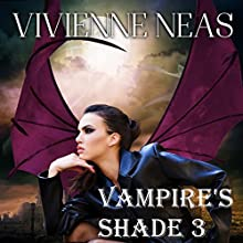 Vampire's Shade 3: Vampire's Shade Collection Audiobook by Vivienne Neas Narrated by Evelyn Marcail