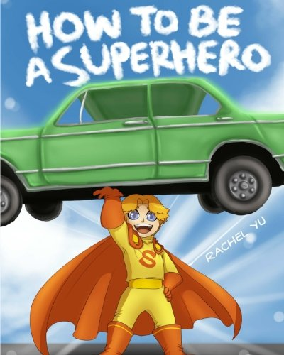 How To Be A Superhero: A colorful and fun children's picture book; entertaining bedtime story (Super Hero Child)