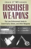 img - for Disguised Weapons: The Law Enforcemnt Guide To Covert Guns, Knives, And Other Weapons by Craig Meissner (2002-05-01) book / textbook / text book