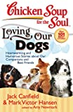 chicken soup for the soul dog - Chicken Soup for the Soul: Loving Our Dogs: Heartwarming and Humorous Stories about our Companions and Best Friends