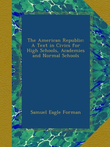 The American Republic: A Text in Civics for High Schools, Academies and Normal Schools PDF