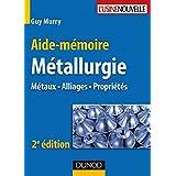 Aide-mémoire de métallurgie - 2e éd. : Métaux - Alliages - Propriétés (Sciences et Techniques) (French Edition)