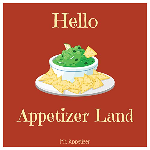 Hello! Appetizer Land: Discover 500 Delicious Appetizer Recipes Today! (Mini Appetizer Recipes, Bruschetta Recipe Book, Best Tapas Cookbook, Vegetarian Tapas Cookbook, Spicy Cookbook) by Mr. Appetizer