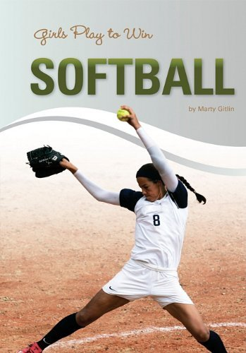 Girls Play to Win Softball by Mary Gitlin (2011-07-15)