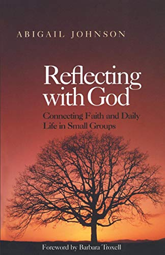Reflecting with God: Connecting Faith and Daily Life in Small Groups ()