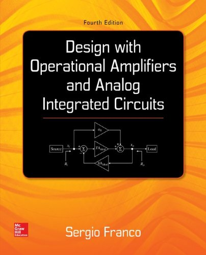 (Design With Operational Amplifiers And Analog Integrated Circuits (McGraw-Hill Series in Electrical and Computer Engineering))