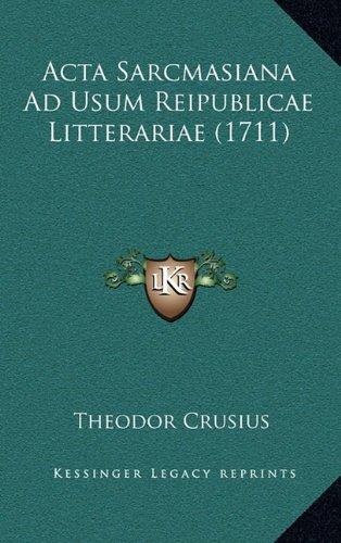 Read Online Acta Sarcmasiana Ad Usum Reipublicae Litterariae (1711) (Latin Edition) pdf epub