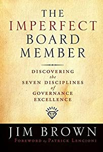 The Imperfect Board Member: Discovering the Seven Disciplines of Governance Excellence by Jim Brown (2006-09-29)