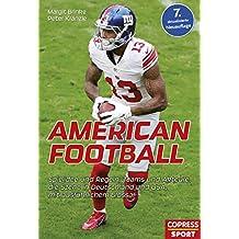 American Football: Spielidee und Regeln, Teams und Akteure, die Szene in Deutschland und USA, mit ausführlichem Glossar (German Edition)