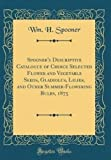 Amazon / Forgotten Books: Spooner s Descriptive Catalogue of Choice Selected Flower and Vegetable Seeds, Gladiolus, Lilies, and Other Summer - Flowering Bulbs, 1875 Classic Reprint (Wm. H. Spooner)