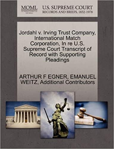 Book Jordahl v. Irving Trust Company, International Match Corporation, In re U.S. Supreme Court Transcript of Record with Supporting Pleadings by ARTHUR F EGNER (2011-10-26)