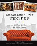 The One with All the Recipes: An Unofficial