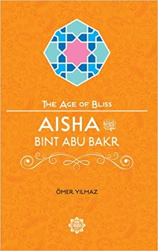Aisha bint abu bakr the age of bliss omer yilmaz 9781597843768 aisha bint abu bakr the age of bliss omer yilmaz 9781597843768 amazon books fandeluxe Image collections