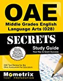 OAE Middle Grades English Language Arts (028) Secrets Study Guide: OAE Test Review for the Ohio Assessments for Educators