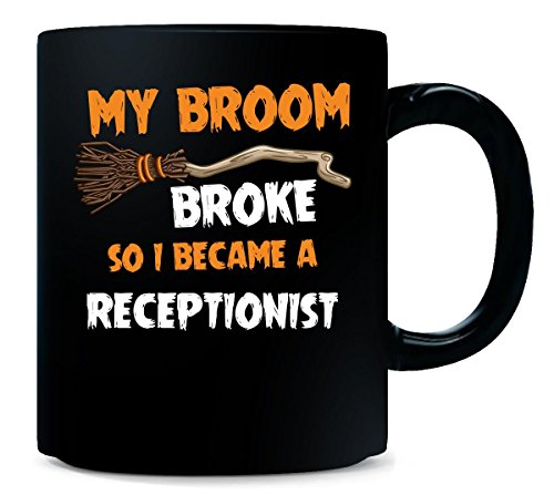 My Broom Broke So I Became A Receptionist Halloween Gift - Mug