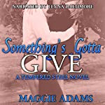 Something's Gotta Give: Tempered Steel Series, Book 3 | Maggie Adams