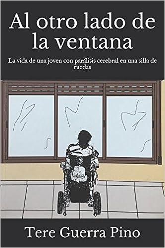 Al otro lado de la ventana: La vida de una joven con parálisis cerebral en una silla de ruedas: Amazon.es: Tere Guerra Pino: Libros