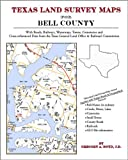 Texas Land Survey Maps for Bell County : With Roads, Railways, Waterways, Towns, Cemeteries and Including Cross-referenced Data from the General Land Office and Texas Railroad Commission, Boyd, Gregory A., 1420350250