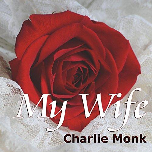 My Wife By Charlie Monk On Amazon Music - Amazoncom