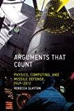 Arguments that Count: Physics, Computing, and Missile Defense, 1949-2012 (Inside Technology), Rebecca Slayton, 0262019442
