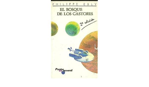 El bosque de los castores: Philippe Ebly, Joaquin Esteban Perruca, Jean-Marie Vives: 9788426573902: Amazon.com: Books