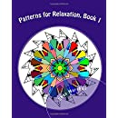 Patterns for Relaxation, Book 1: Mixed Patterns (Grown Ups Love Coloring) (Volume 1)