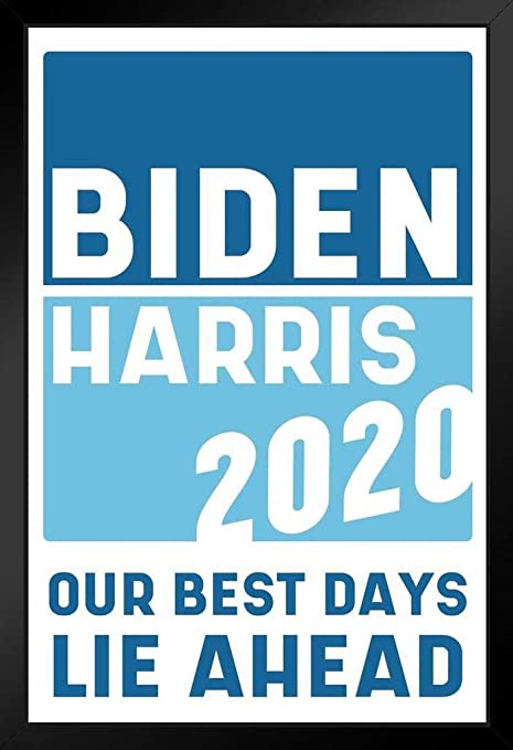Amazon Com Biden Harris 2020 For President Our Best Days Lie Ahead Vote Democrat Presidential Election Campaign Black Wood Framed Poster 14x20 Posters Prints