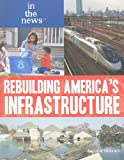 Rebuilding America's Infrastructure, Annalise Silivanch, 1448816769