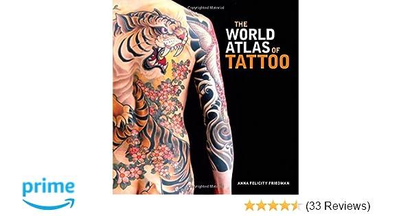 e7c518d83c22a The World Atlas of Tattoo: Anna Felicity Friedman, James Elkins, Lars  Krutak, Matt Lodder, Nick Schonberger, Sébastien Galliot, Ole Wittmann:  9780300210484: ...