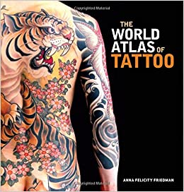 The World Atlas of Tattoo: Amazon.es: Friedman, Anna Felicity ...