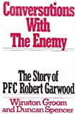 Conversations with the Enemy, Winston Groom and Duncan Spencer, 0399127151