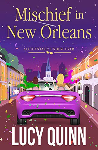 Mischief in New Orleans (Accidentally Undercover Mysteries Book 2) by [Quinn, Lucy]