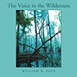 The Voice in the Wilderness, William B. Pope, 144976312X
