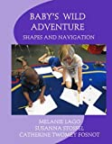 img - for Baby's Wild Adventure: Shapes and Navigation book / textbook / text book