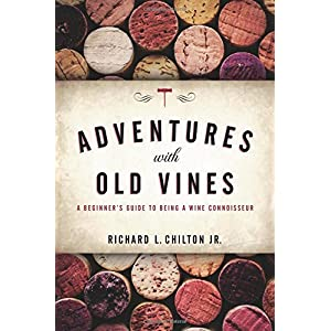 Adventures with Old Vines: A Beginner's Guide to Being a Wine Connoisseur