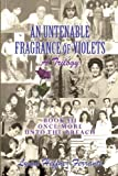 An Untenable Fragrance of Violets, a Trilogy, Lynne Ferrante, 1475262981