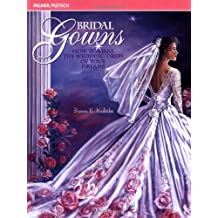 Bridal Gowns: The Basics of Designing, Fitting & Sewing Your Wedding Dress