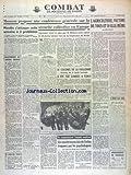 COMBAT [No 3129] du 26/07/1954 - MOSCOU PROPOSE UNE CONFERENCE GENERALE SUR LA SECURITE COLLECTIVE EN EUROPE - MENDES ATTAQUE CETTE SEMAINE A 2 PROBLEMES - PLAN ECONOMIQUE ET TUNISIE - L'AGRICULTURE VICTIME DE TOUS ET D'ELLE-MEME PAR SAUVY - LE COLONEL DE LA PAILLONNE A ETE TUE A TUNIS - ILS RECONSTRUISENT L'HOMME MODERNE PAR LECONTE - CHOU EN LAI SE RENDRA A MOSCOU