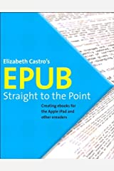 EPUB Straight to the Point: Creating ebooks for the Apple iPad and other ereaders (One-Off) Kindle Edition