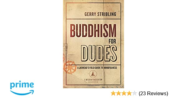 Paging Through Photographer Dudes Book >> Buddhism For Dudes A Jarhead S Field Guide To Mindfulness Gerry