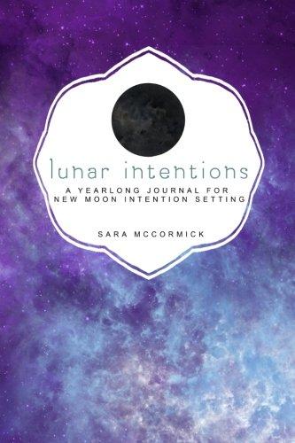 Lunar Intentions: A Yearlong Journal for New Moon Intention Setting (Lunar Journal)