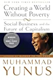 Creating a World Without Poverty: Social Business and the Future of Capitalism, Muhammad Yunus, Karl Weber, 1586486675