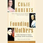 Founding Mothers: The Women Who Raised Our Nation | Cokie Roberts