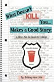 What Doesn't Kill You Makes a Good Story: A How-Not-To Guide to College