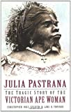 img - for Julia Pastrana: The Tragic Story of the Victorian Ape Woman by Christopher Hals Gylseth (2005-03-25) book / textbook / text book