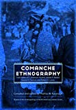 Comanche Ethnography: Field Notes of E. Adamson Hoebel, Waldo R. Wedel, Gustav G. Carlson, and Robert H. Lowie (Studies in the Anthropology of North American Indians)